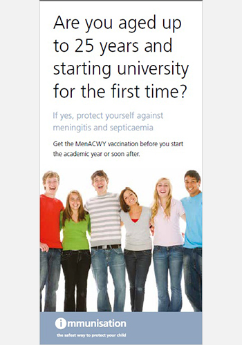 ARE YOU AGED UP TO 25 YEARS AND STARTING UNIVERSITY FOR THE FIRST TIME? If yes, protect yourself against meningitis and septicaemia (July 19)