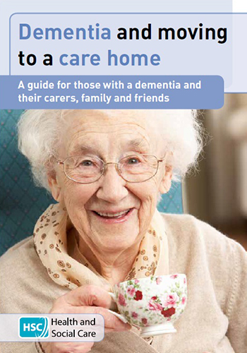 DEMENTIA AND MOVING TO A CARE HOME – A guide for those with Dementia and their carers, family and friends (June 17)